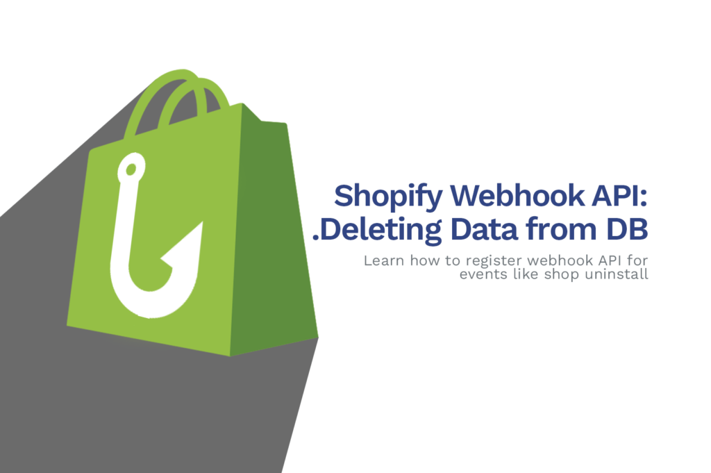 Shopify Webhook API Tutorial: How To Delete Data on Uninstall