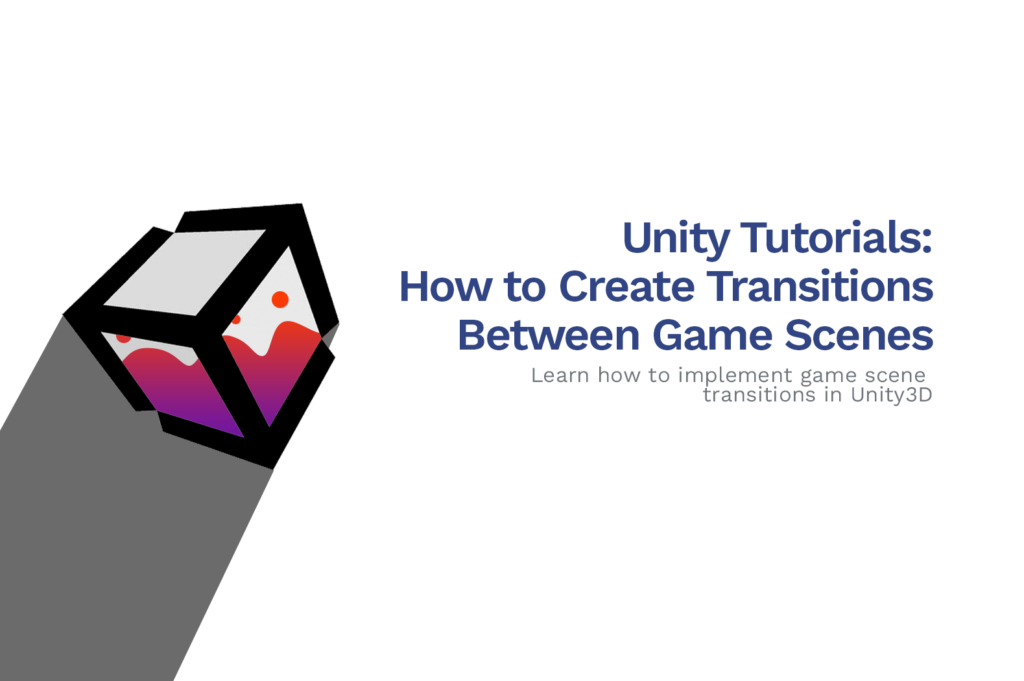 ow to Make Awesome Transitions Between Scenes in Unity