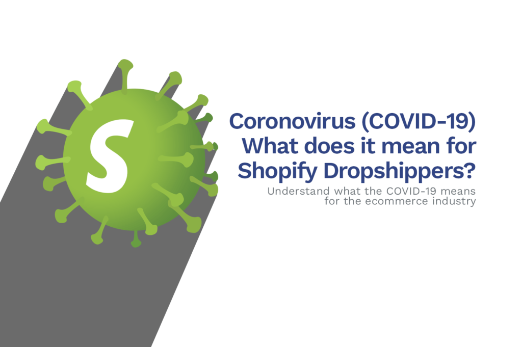 What The Coronavirus (COVID-19) Means For Shopify Dropshippers