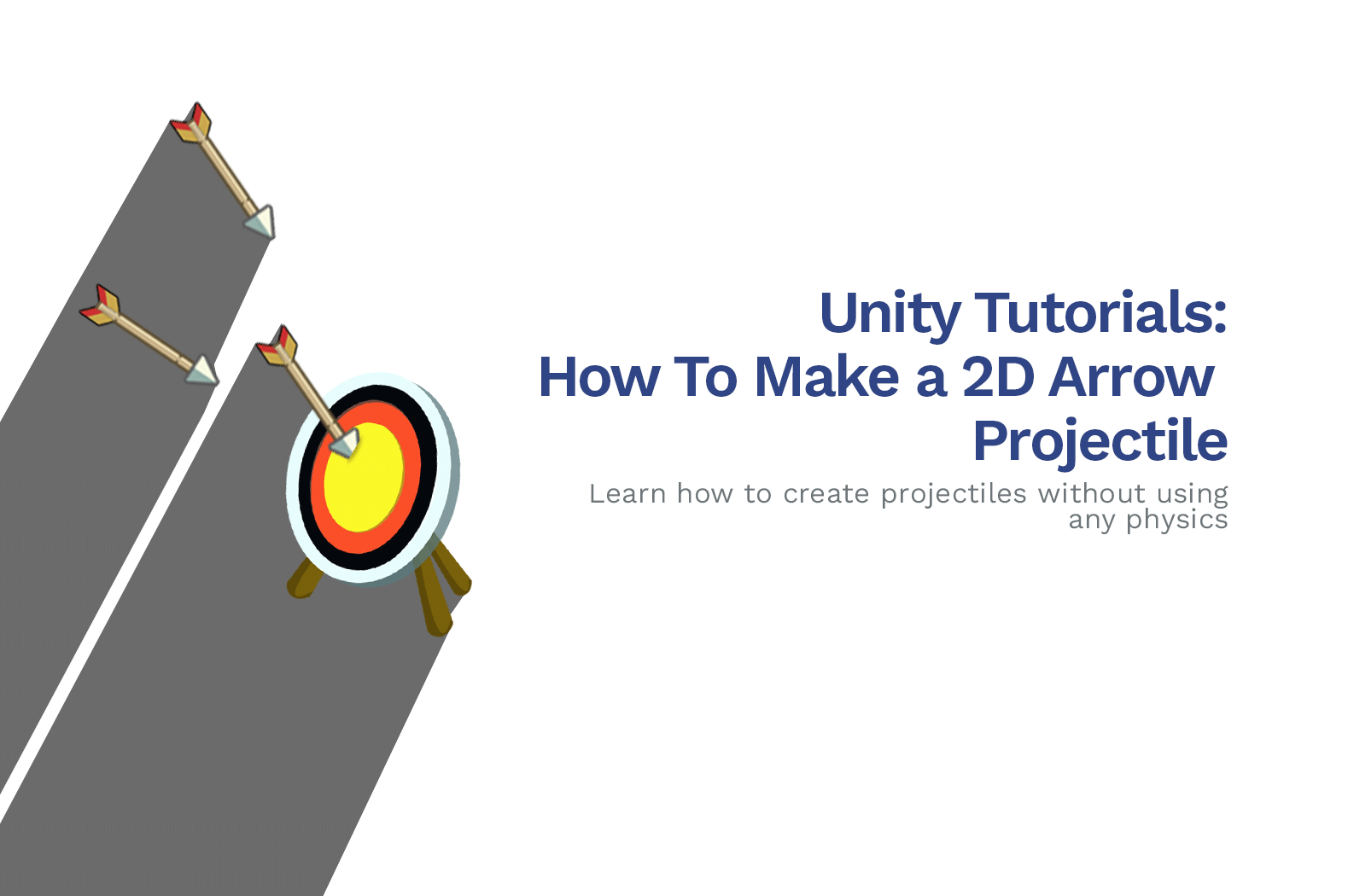 Unity Tutorials: How To Make a 2D Arrow Projectile