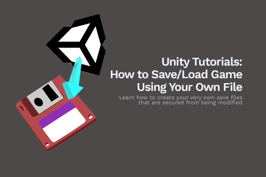 Unity Tutorials: How to Save/Load Game Using Your Own File