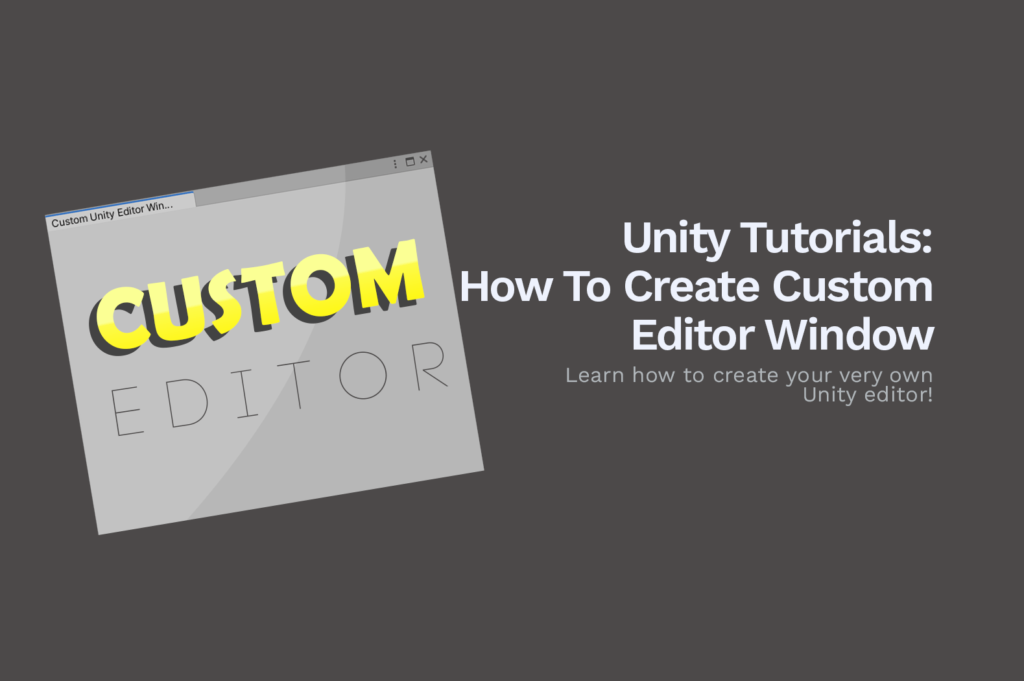 Unity Tutorials: How To Create Custom Editor Window